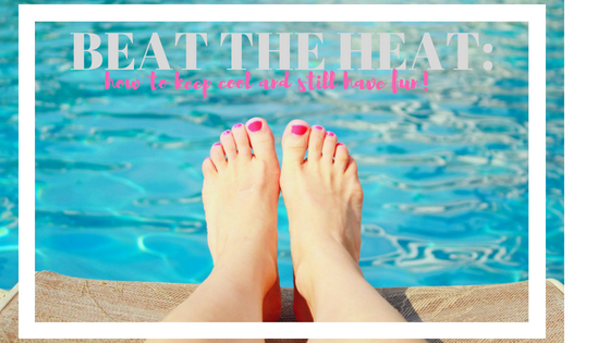 Beat the heat: how to keep cool and still have fun!